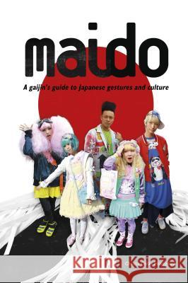 Maido: A Gaijin's Guide to Japanese Gestures and Culture Christy Colo 9780764352676