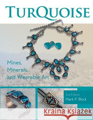 Turquoise Mines, Minerals, and Wearable Art, 2nd Edition Mark P. Block 9780764353642