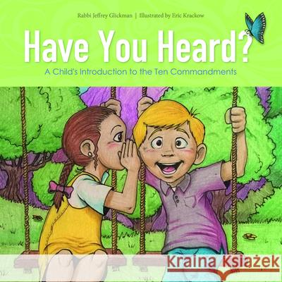 Have You Heard?: A Child's Introduction to the Ten Commandments Jeff Glickman Eric Krakow 9780764353956
