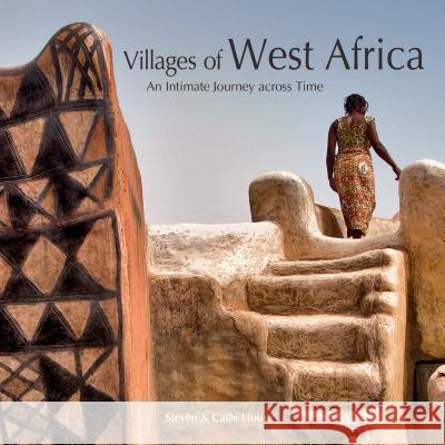 Villages of West Africa: An Intimate Journey Across Time Steven House Cathi House 9780764354816