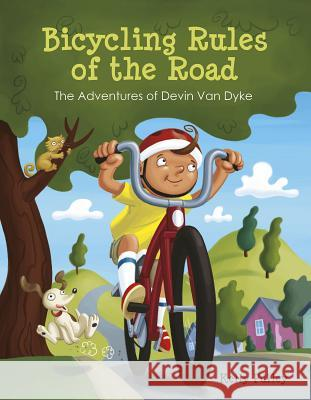 Bicycling Rules of the Road: The Adventures of Devin Van Dyke Kelly Pulley 9780764357015