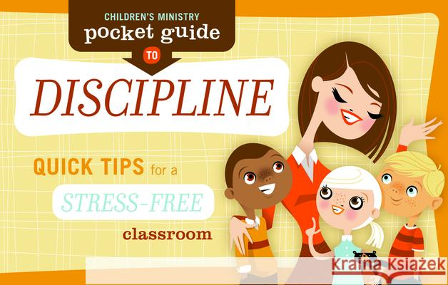 Children's Ministry Pocket Guide to Discipline (10-Pack): Quick Tips for a Stress-Free Classroom Group Publishing 9780764435508