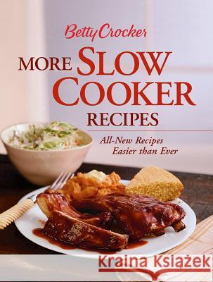 Betty Crocker More Slow Cooker Recipes: All-New Recipes Easier Than Ever Betty Crocker 9780764539398