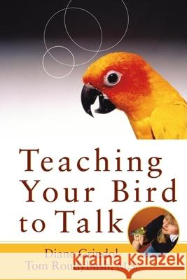 Teaching Your Bird to Talk Diane Grindol Thomas Roudybush 9780764541650
