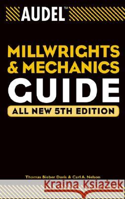 Audel Millwrights and Mechanics Guide Thomas Bieber Davis Carl A. Nelson 9780764541711