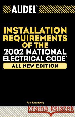 Audel Installation Requirements of the 2002 National Electrical Code Paul Rosenberg 9780764542787