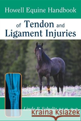 Howell Equine Handbook of Tendon and Ligament Injuries Linda B. Schultz 9780764557156