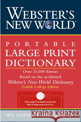 Webster's New World Portable Large Print Dictionary : Over 35,000 Entries. Based on the acclaimed Webster's New World Dictionary. College Ed. Webster's New World Dictionary 9780764564918 MacMillan Reference Books