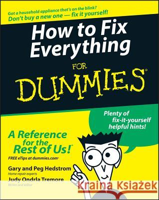 How to Fix Everything for Dummies Gary Hedstrom Judy Tremore Peg Hedstrom 9780764572098
