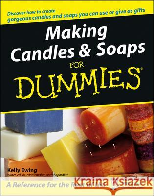 Making Candles and Soaps For Dummies Kelly Ewing 9780764574085