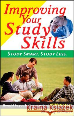 Improving Your Study Skills: Study Smart, Study Less Shelley O'Hara 9780764578038