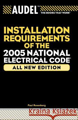 Audel Installation Requirements of the 2005 National Electrical Code Paul Rosenberg 9780764578991