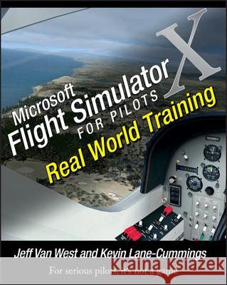 Microsoft Flight Simulator X For Pilots : Real World Training Jeff Van West Kevin Lane-Cummings 9780764588228