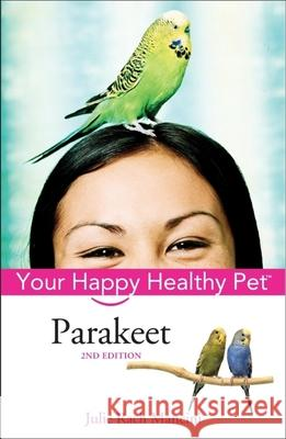 Parakeet: Your Happy Healthy Pet Julie Rach Mancini 9780764599194