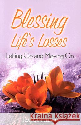 Blessing Life's Losses: Letting Go and Moving on Joan Guntzelman 9780764811524