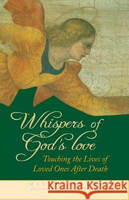 Whispers of God's Love : Touching the Lives of Loved Ones After Death Mitch Finley Andrew M. Greeley 9780764812101