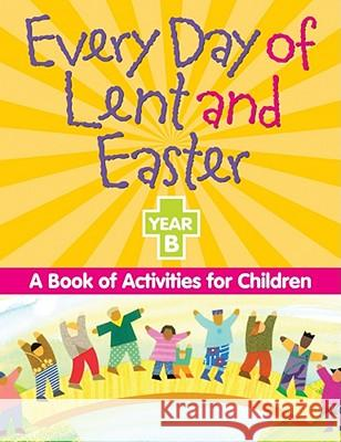 Every Day of Lent and Easter, Year B: A Book of Activities for Children Wendy Barnes Christine Kraus Chris Sharp 9780764813962