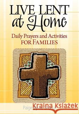 Live Lent at Home: Daily Prayers and Activities for Families Paige Byrn 9780764818691