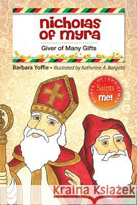 Nicholas of Myra: Giver of Many Gifts Barbara Yoffie 9780764823312