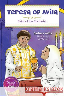 Teresa of vila: Saint for the Eucharist Barbara Yoffie 9780764827938