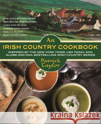 An Irish Country Cookbook: More Than 140 Family Recipes from Soda Bread to Irish Stew, Paired with Ten New, Charming Short Stories from the Belov Patrick Taylor 9780765382795