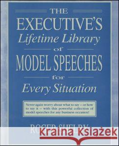Executives Lifetime Library of Model Speeches for Every Situation Roger Shelby 9780765600639