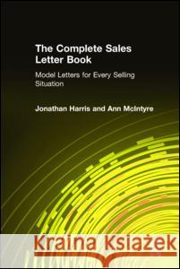 The Complete Sales Letter Book: Model Letters for Every Selling Situation: Model Letters for Every Selling Situation Rhonda Harris Ann McIntyre 9780765600837