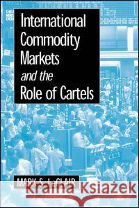 International Commodity Markets and the Role of Cartels Mark S. LeClair 9780765605177
