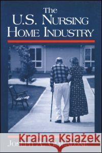 The US Nursing Home Industry Joseph A. Giacalone Larry L. Duetsch 9780765605757