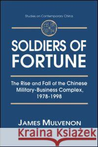 Soldiers of Fortune: The Rise and Fall of the Chinese Military-Business Complex, 1978-1998: The Rise and Fall of the Chinese Military-Business Complex James Charles Mulvenon 9780765605801