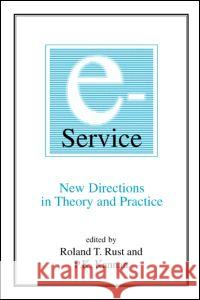 E-Service: New Directions in Theory and Practice: New Directions in Theory and Practice Roland T. Rust P. K. Kannan 9780765608062