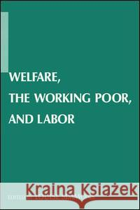 Welfare, the Working Poor, and Labor Louise B. Simmons 9780765613004