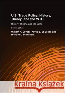 U.S. Trade Policy: History, Theory, and the Wto: History, Theory, and the Wto William Anthony Lovett Alfred E., Jr. Eckes Richard L. Brinkman 9780765613073