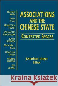 Associations and the Chinese State: Contested Spaces: Contested Spaces Jonathon Unger Jonathan Unger 9780765613257