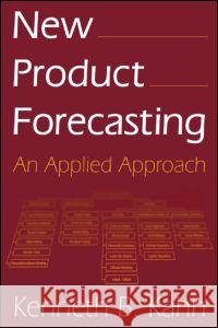 New Product Forecasting: An Applied Approach Kenneth B. Kahn Martin Joseph Alec Finney 9780765616104