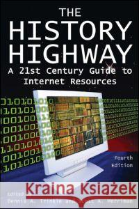 The History Highway: A 21st-Century Guide to Internet Resources Dennis A. Trinkle 9780765616319