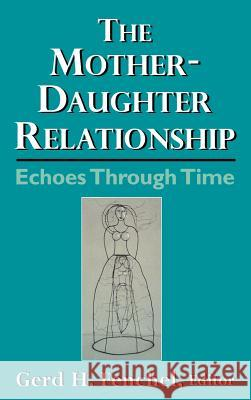 The Mother-Daughter Relationship: Echoes Through Time Gerd H. Fenchel 9780765701015