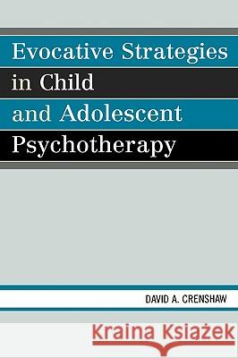 Evocative Strategies in Child and Adolescent Psychotherapy: David A. Crenshaw 9780765704146 Jason Aronson