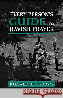 Every Person's Guide to Jewish Prayer Ronald H. Isaacs 9780765759641 Jason Aronson