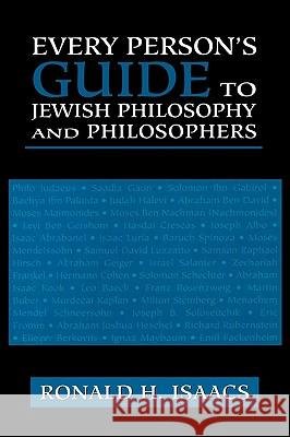 Every Person's Guide to Jewish Philosophy and Philosophers Ronald H. Asaacs Ronald H. Isaacs 9780765760173 Jason Aronson
