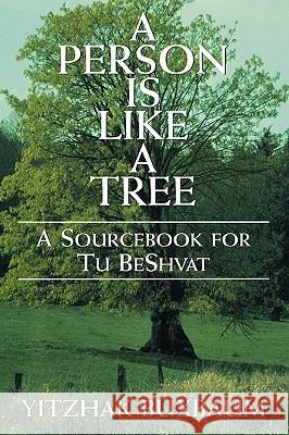 Person Is Like a Tree: A Sourcebook for Tu Beshvat Yitzhak Buxbaum 9780765761286