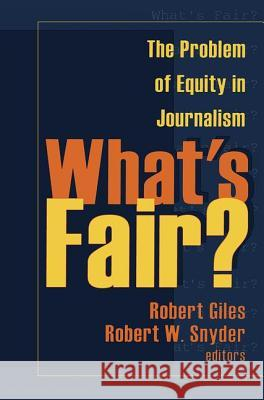 What's Fair?: The Problem of Equity in Journalism Gay Hendricks Robert H. Giles Robert W. Snyder 9780765806161 Transaction Publishers
