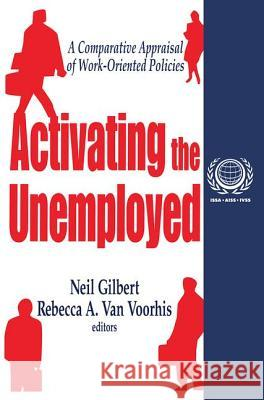 Activating the Unemployed : A Comparative Appraisal of Work-Oriented Policies Neil Gilbert Rebecca A. Va 9780765807670 Transaction Publishers