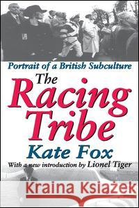 The Racing Tribe: Portrait of a British Subculture Kate Fox Lionel Tiger 9780765808387