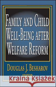 Family and Child Well-being After Welfare Reform Douglas J. Besharov 9780765808455 Transaction Publishers