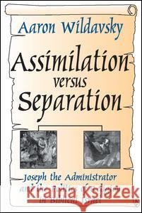 Assimilation Versus Separation: Joseph the Administrator and the Politics of Religion in Biblical Israel Aaron Wildavsky 9780765809025