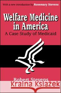 Welfare Medicine in America (Ppr) Robert Bocking Stevens Rosemary Stevens 9780765809575