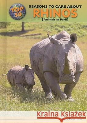 Top 50 Reasons to Care about Rhinos: Animals in Peril Mary Firestone 9780766034570