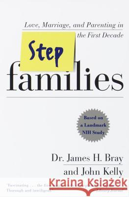 Stepfamilies: Love, Marriage, and Parenting in the First Decade James H. Bray John Kelly John Kelly 9780767901031