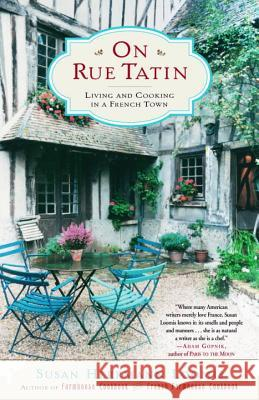 On Rue Tatin: Living and Cooking in a French Town Susan Herrmann Loomis 9780767904551